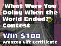 What Were You Doing When the World Ended? Contest